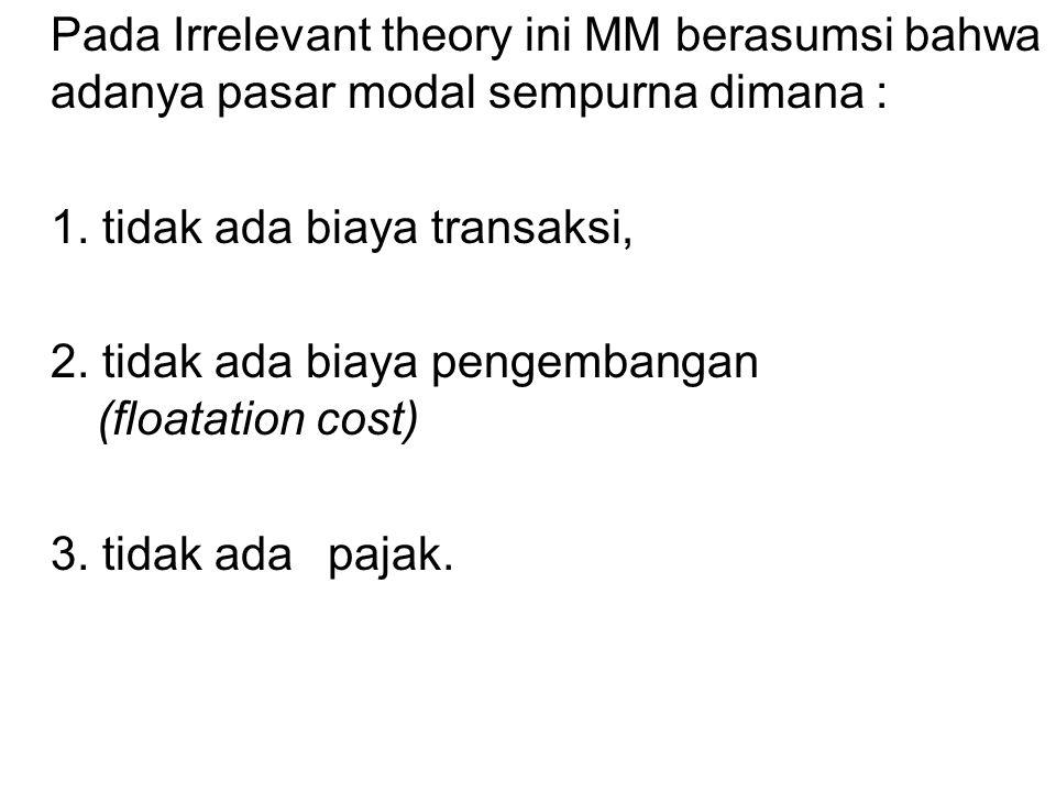 Pada Irrelevant theory ini MM berasumsi bahwa adanya pasar modal sempurna dimana :