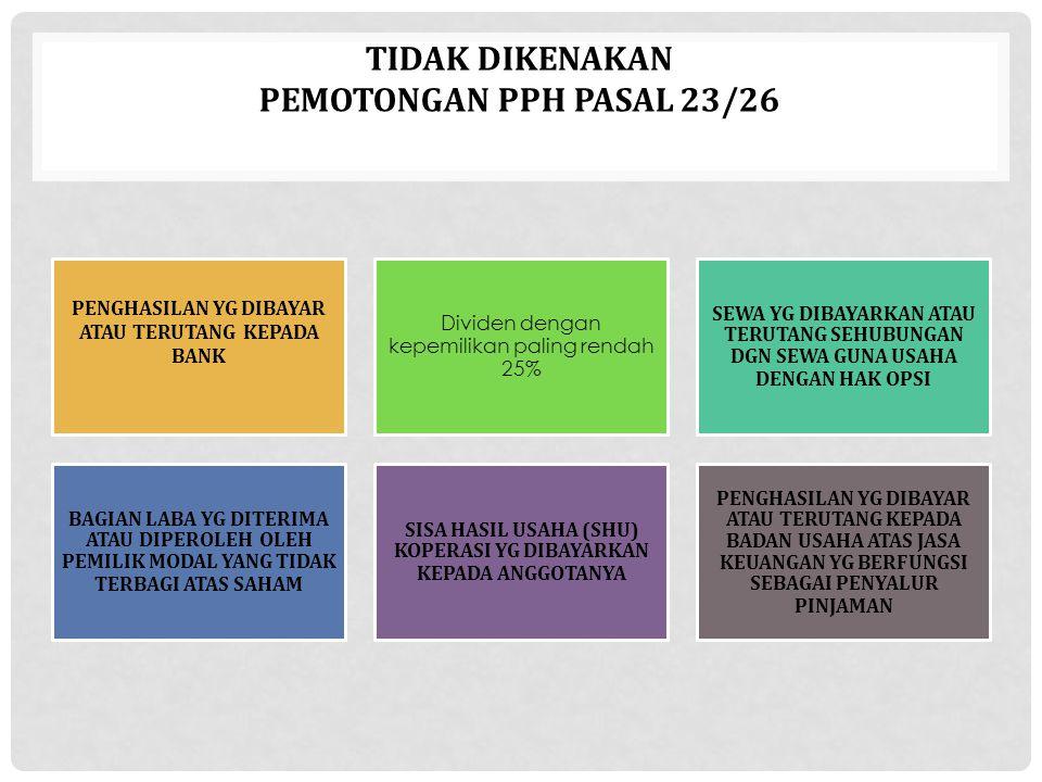 TIDAK DIKENAKAN PEMOTONGAN PPh PASAL 23/26