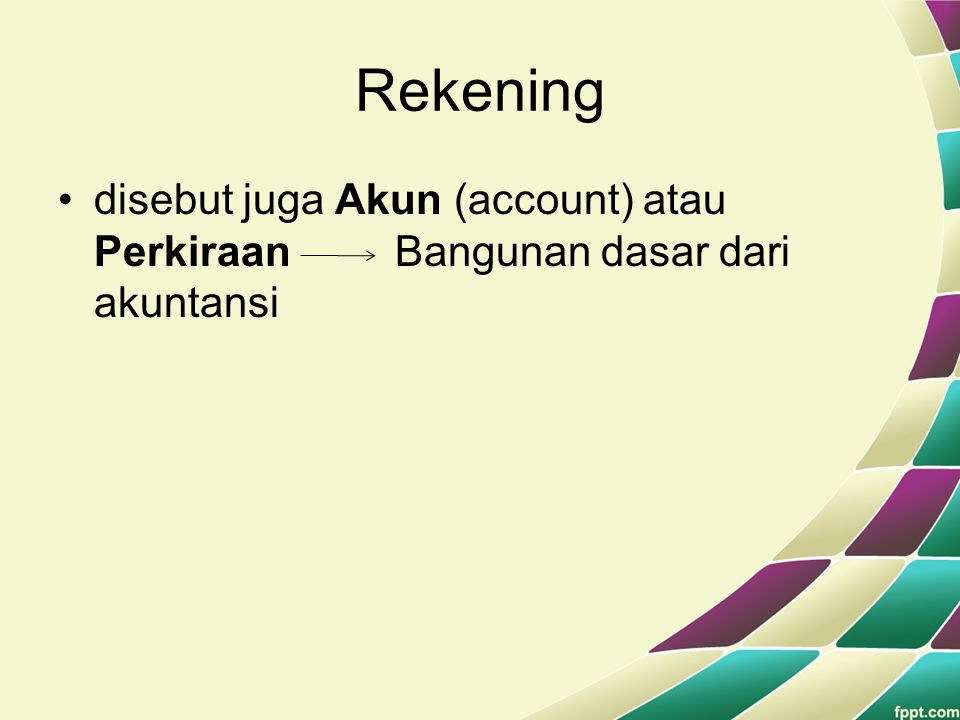 Rekening disebut juga Akun (account) atau Perkiraan Bangunan dasar dari akuntansi