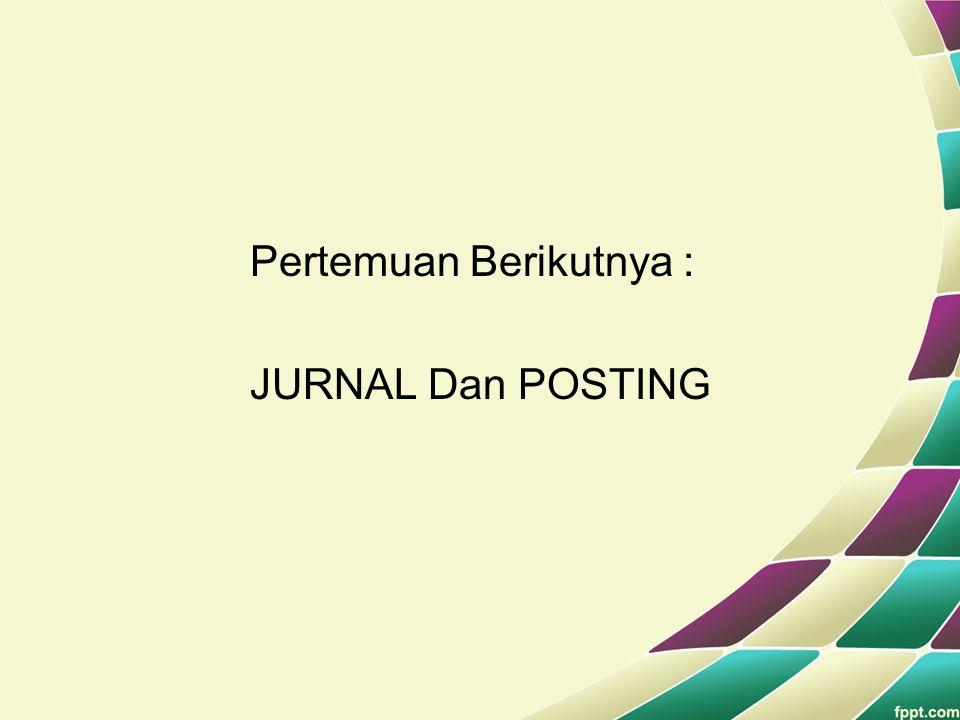 Pertemuan Berikutnya : JURNAL Dan POSTING