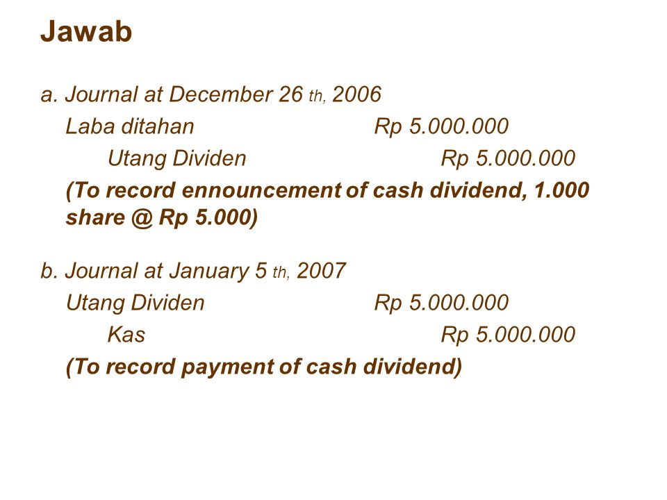 Jawab a. Journal at December 26 th, 2006 Laba ditahan Rp 5.000.000