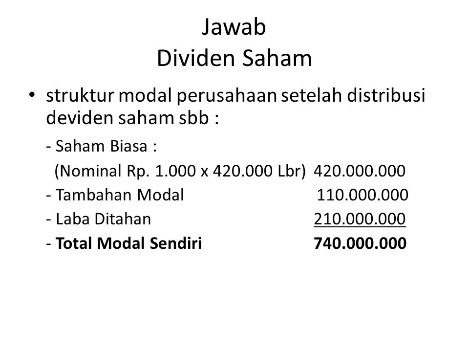 Jawab Dividen Saham struktur modal perusahaan setelah distribusi deviden saham sbb : - Saham Biasa :