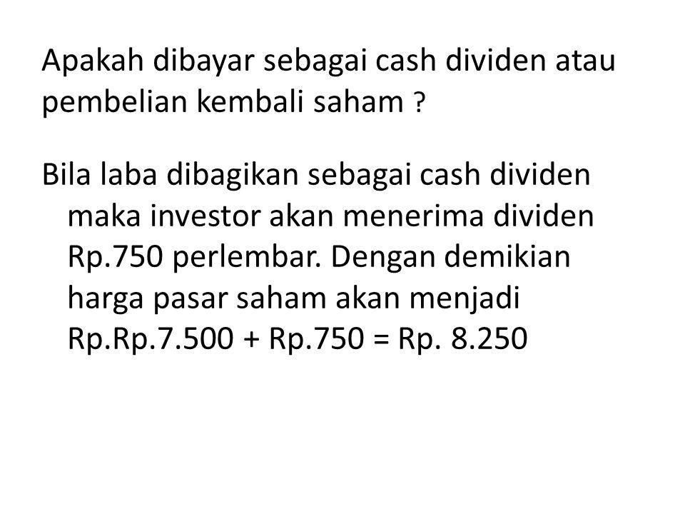 Apakah dibayar sebagai cash dividen atau pembelian kembali saham