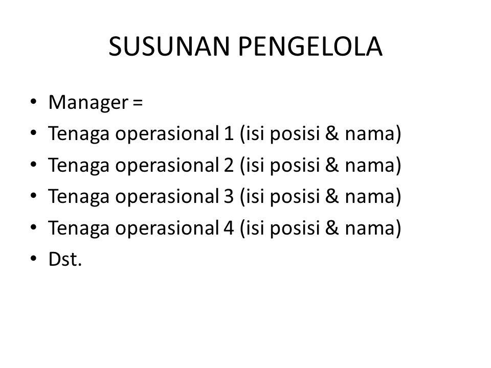 SUSUNAN PENGELOLA Manager = Tenaga operasional 1 (isi posisi & nama)