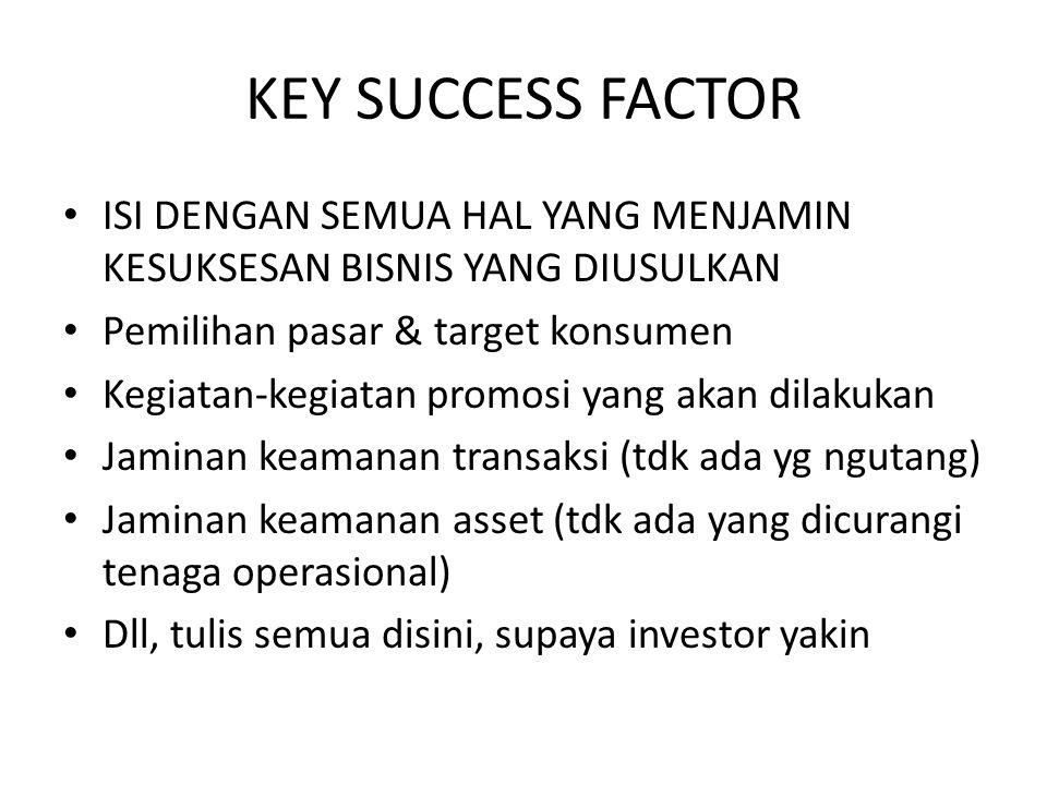 KEY SUCCESS FACTOR ISI DENGAN SEMUA HAL YANG MENJAMIN KESUKSESAN BISNIS YANG DIUSULKAN. Pemilihan pasar & target konsumen.