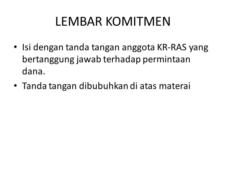 LEMBAR KOMITMEN Isi dengan tanda tangan anggota KR-RAS yang bertanggung jawab terhadap permintaan dana.
