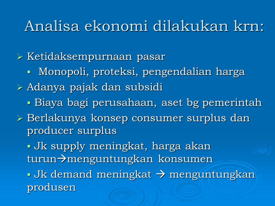 Analisa ekonomi dilakukan krn: