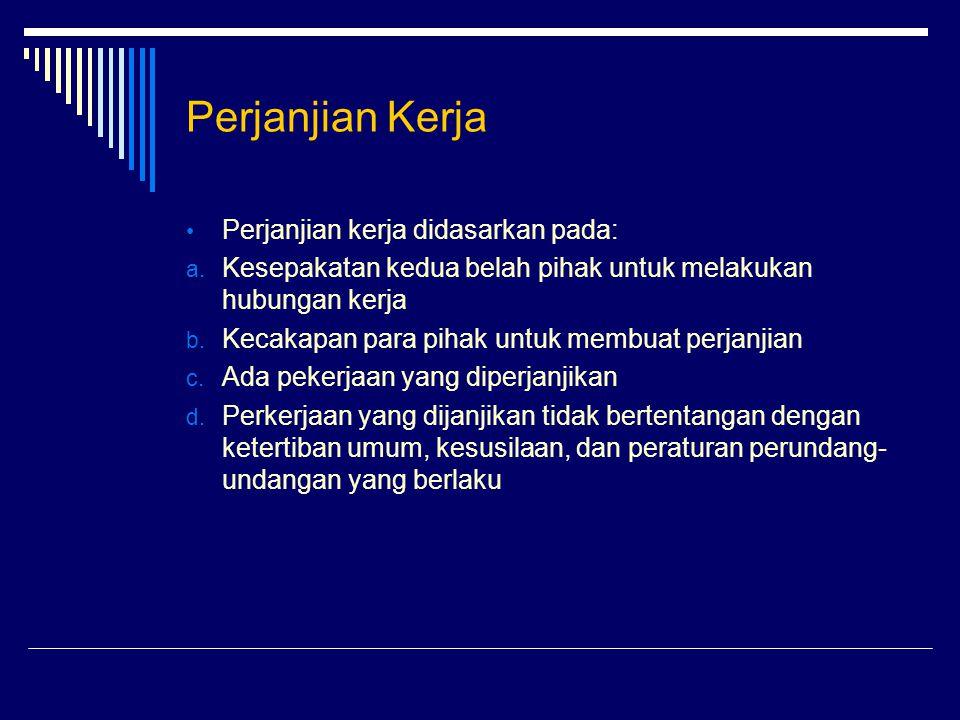 Perjanjian Kerja Perjanjian kerja didasarkan pada:
