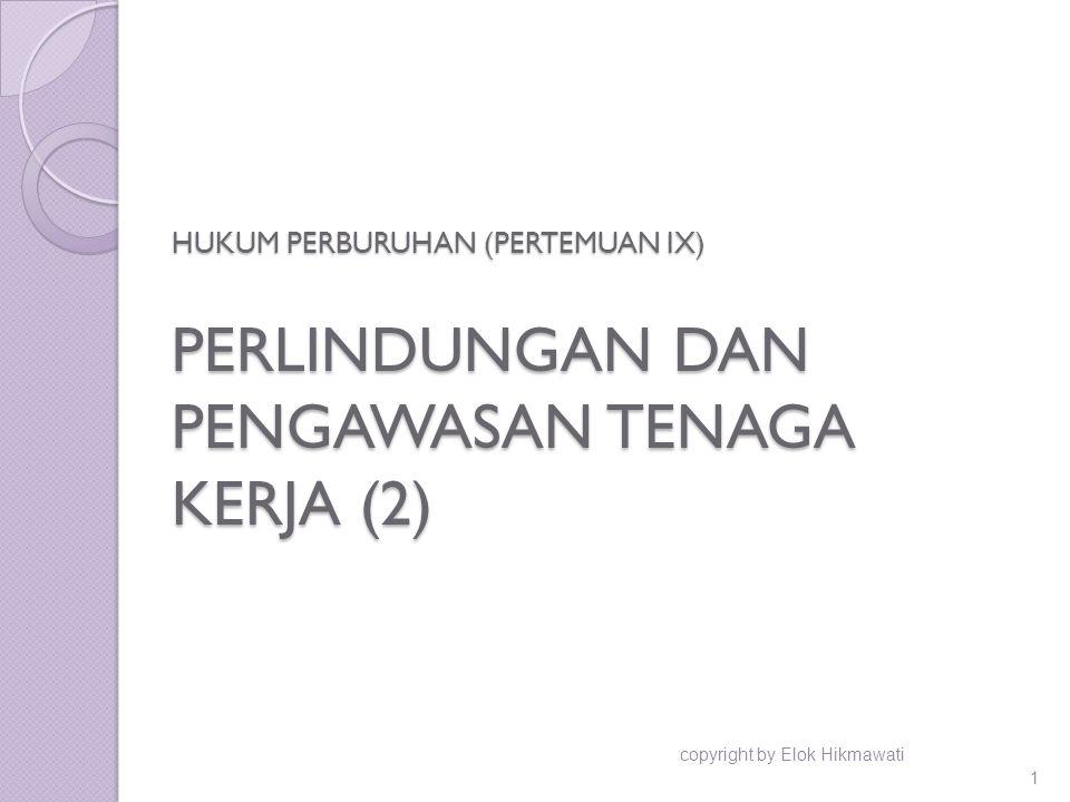 HUKUM PERBURUHAN (PERTEMUAN IX) PERLINDUNGAN DAN PENGAWASAN TENAGA KERJA (2)
