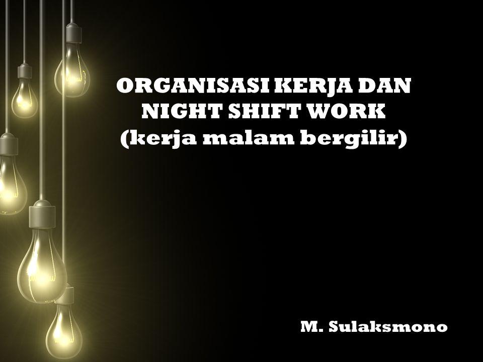 ORGANISASI KERJA DAN NIGHT SHIFT WORK (kerja malam bergilir)