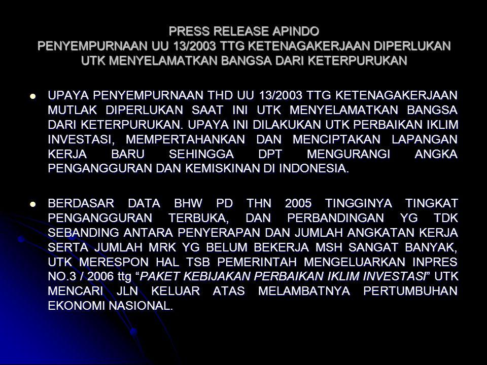 PRESS RELEASE APINDO PENYEMPURNAAN UU 13/2003 TTG KETENAGAKERJAAN DIPERLUKAN UTK MENYELAMATKAN BANGSA DARI KETERPURUKAN