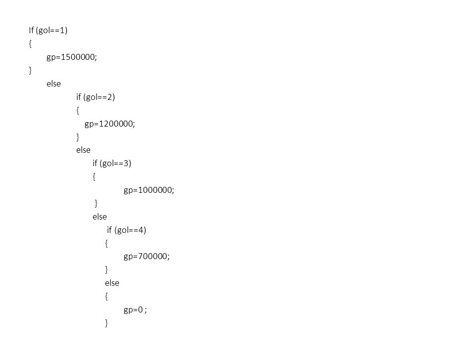 If (gol==1) { gp=1500000; } else. if (gol==2) gp=1200000; if (gol==3) gp=1000000; if (gol==4)
