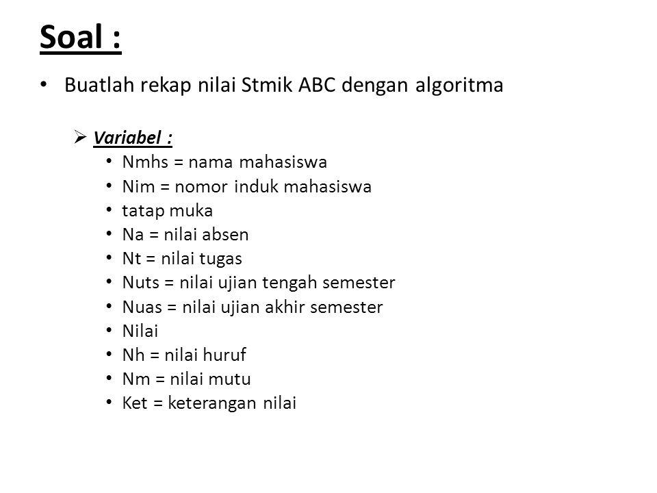 Soal : Buatlah rekap nilai Stmik ABC dengan algoritma Variabel :