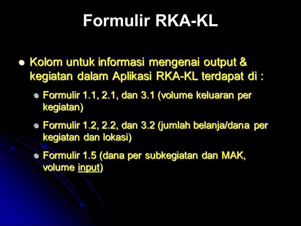 Formulir RKA-KL Kolom untuk informasi mengenai output & kegiatan dalam Aplikasi RKA-KL terdapat di :