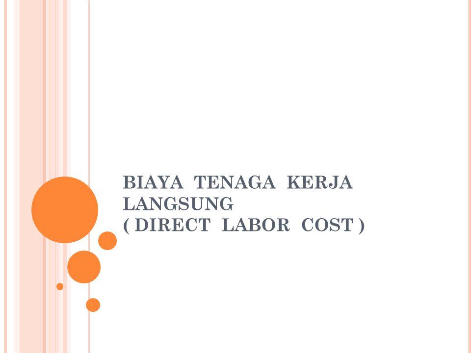 BIAYA TENAGA KERJA LANGSUNG ( DIRECT LABOR COST )