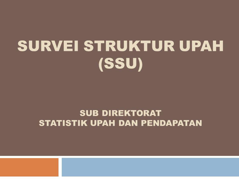 survei struktur upah (ssu) Sub DirEktorat Statistik Upah dan Pendapatan