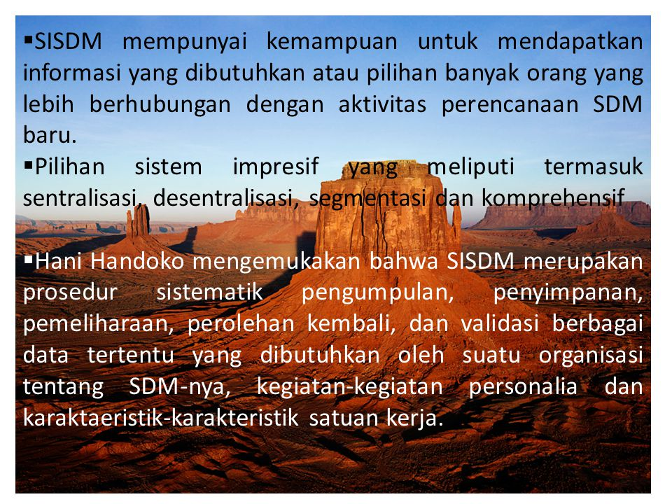 SISDM mempunyai kemampuan untuk mendapatkan informasi yang dibutuhkan atau pilihan banyak orang yang lebih berhubungan dengan aktivitas perencanaan SDM baru.