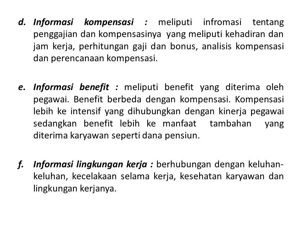 Informasi kompensasi : meliputi infromasi tentang penggajian dan kompensasinya yang meliputi kehadiran dan jam kerja, perhitungan gaji dan bonus, analisis kompensasi dan perencanaan kompensasi.