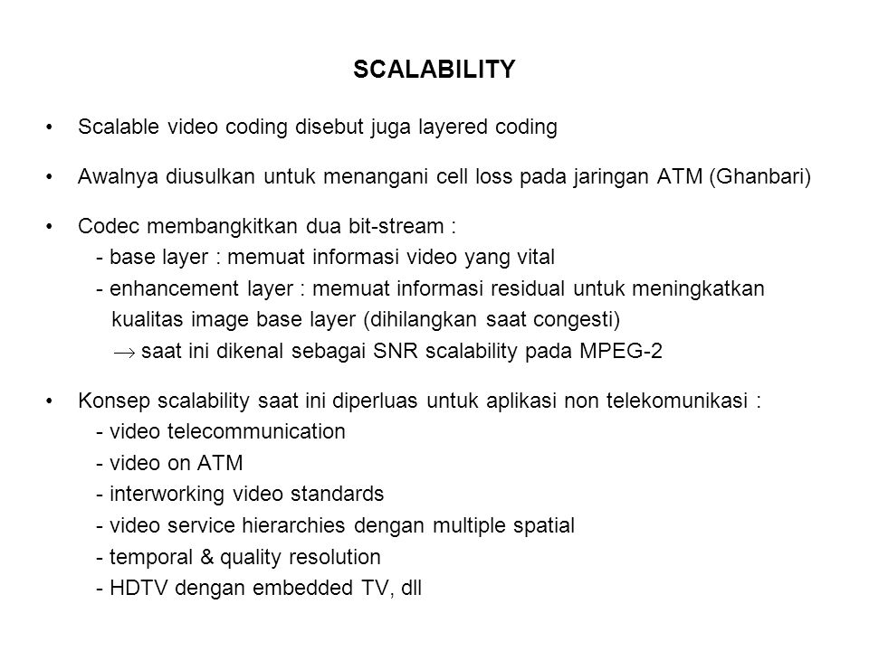 SCALABILITY Scalable video coding disebut juga layered coding