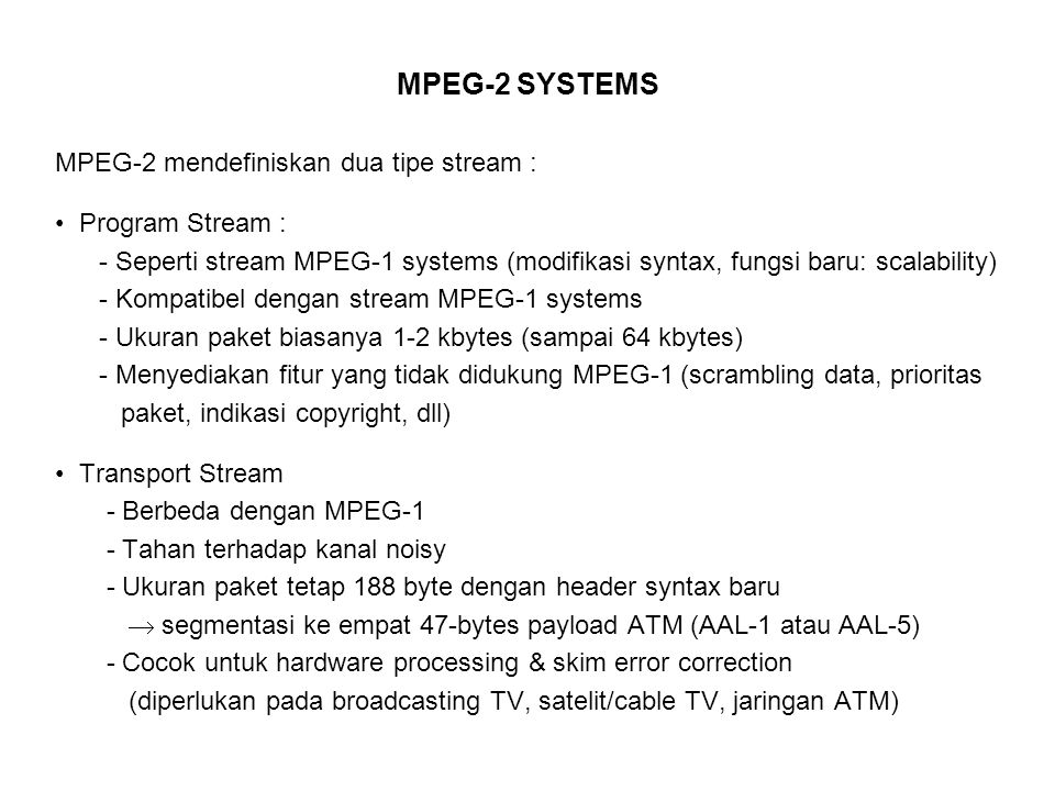 MPEG-2 SYSTEMS MPEG-2 mendefiniskan dua tipe stream :