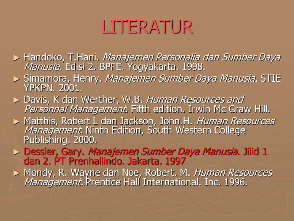 LITERATUR Handoko, T.Hani. Manajemen Personalia dan Sumber Daya Manusia. Edisi 2. BPFE. Yogyakarta. 1998.