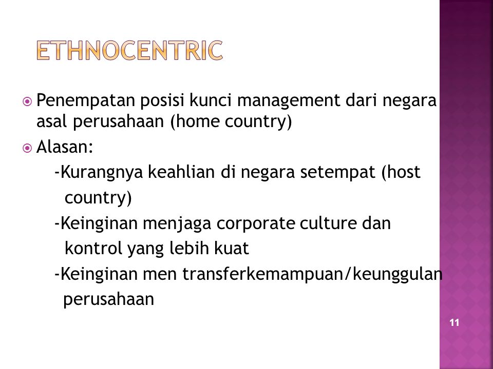 ETHNOCENTRIC Penempatan posisi kunci management dari negara asal perusahaan (home country) Alasan: