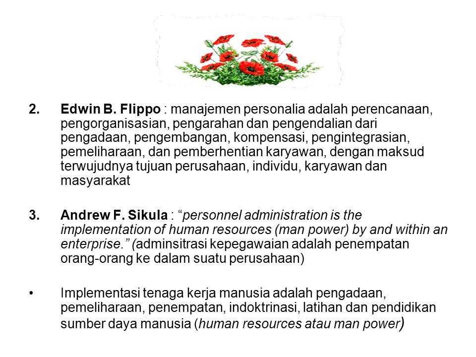 Edwin B. Flippo : manajemen personalia adalah perencanaan, pengorganisasian, pengarahan dan pengendalian dari pengadaan, pengembangan, kompensasi, pengintegrasian, pemeliharaan, dan pemberhentian karyawan, dengan maksud terwujudnya tujuan perusahaan, individu, karyawan dan masyarakat