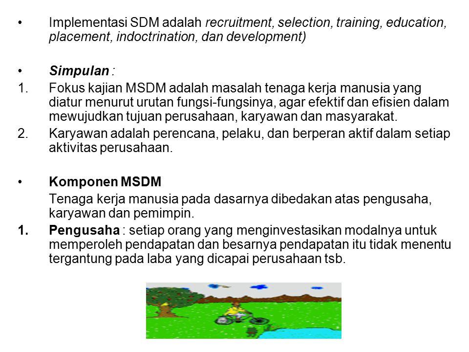 Implementasi SDM adalah recruitment, selection, training, education, placement, indoctrination, dan development)