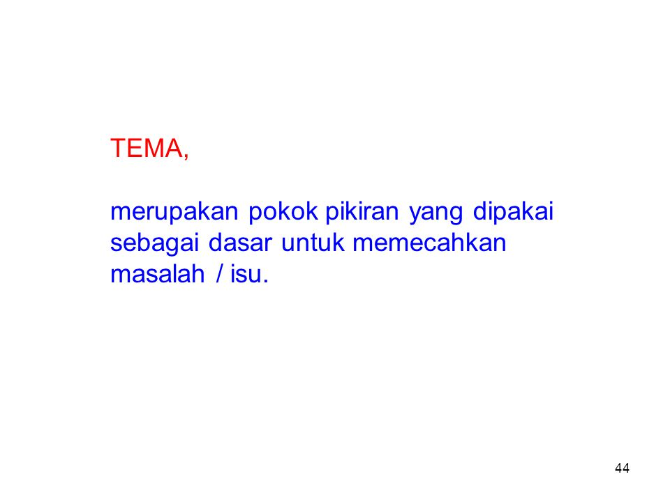 TEMA, merupakan pokok pikiran yang dipakai sebagai dasar untuk memecahkan masalah / isu.