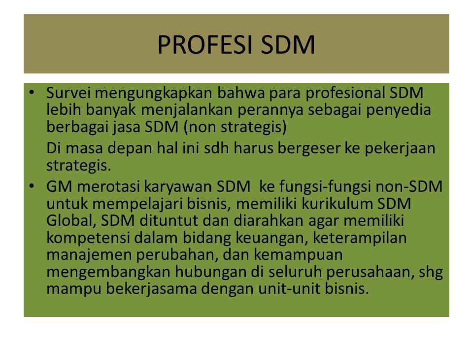 PROFESI SDM Survei mengungkapkan bahwa para profesional SDM lebih banyak menjalankan perannya sebagai penyedia berbagai jasa SDM (non strategis)