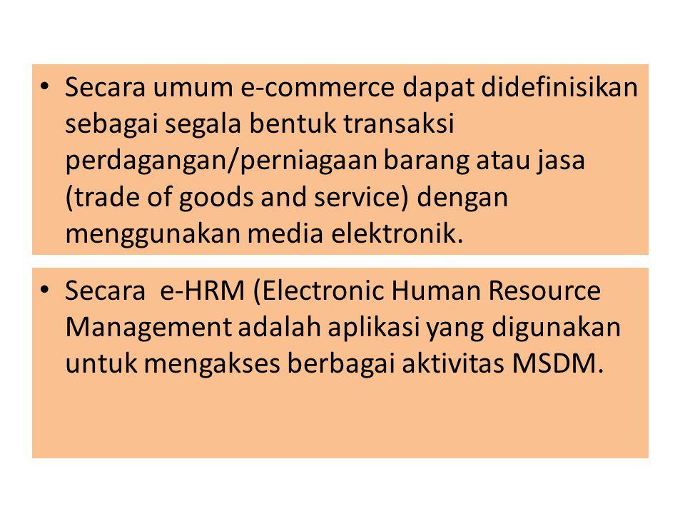 Secara umum e-commerce dapat didefinisikan sebagai segala bentuk transaksi perdagangan/perniagaan barang atau jasa (trade of goods and service) dengan menggunakan media elektronik.