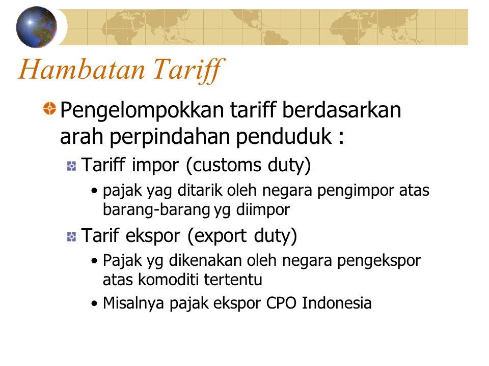 Hambatan Tariff Pengelompokkan tariff berdasarkan arah perpindahan penduduk : Tariff impor (customs duty)