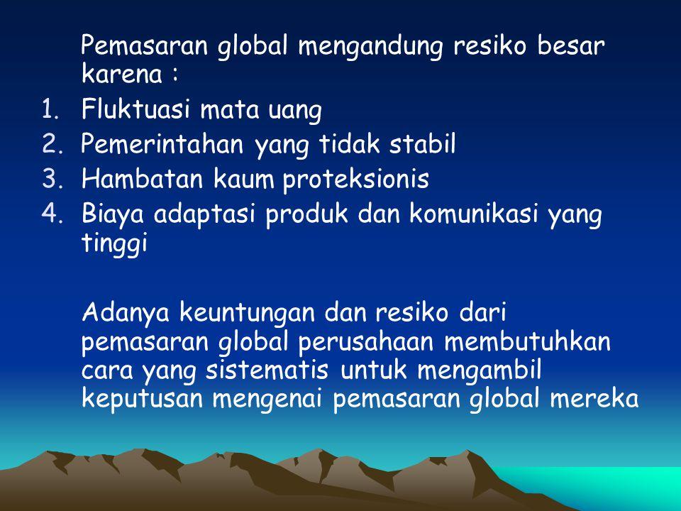 Pemasaran global mengandung resiko besar karena :