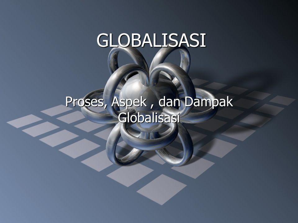 Proses, Aspek , dan Dampak Globalisasi