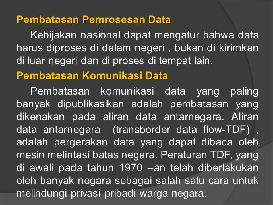 Pembatasan Pemrosesan Data Kebijakan nasional dapat mengatur bahwa data harus diproses di dalam negeri , bukan di kirimkan di luar negeri dan di proses di tempat lain.