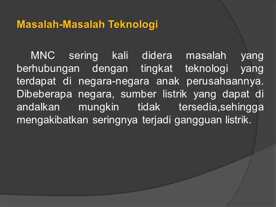 Masalah-Masalah Teknologi MNC sering kali didera masalah yang berhubungan dengan tingkat teknologi yang terdapat di negara-negara anak perusahaannya.