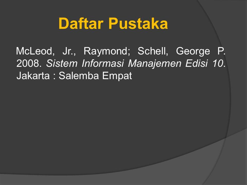 Daftar Pustaka McLeod, Jr., Raymond; Schell, George P.