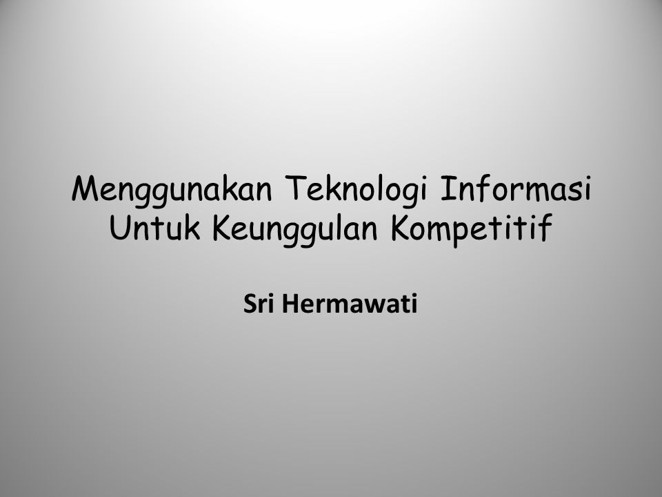 Menggunakan Teknologi Informasi Untuk Keunggulan Kompetitif