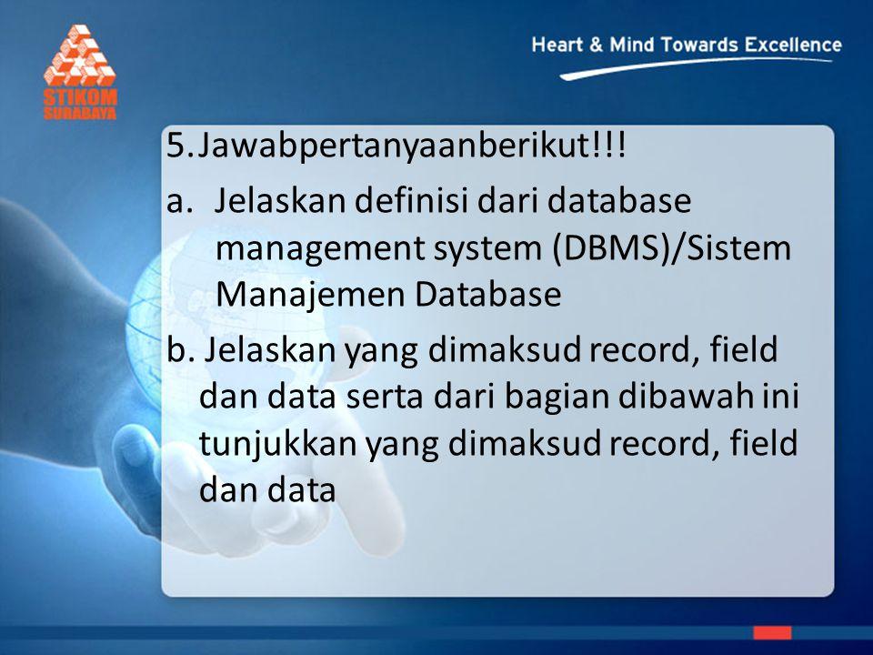 5. Jawabpertanyaanberikut!!!