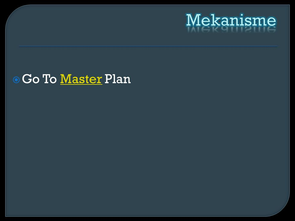 Mekanisme Go To Master Plan