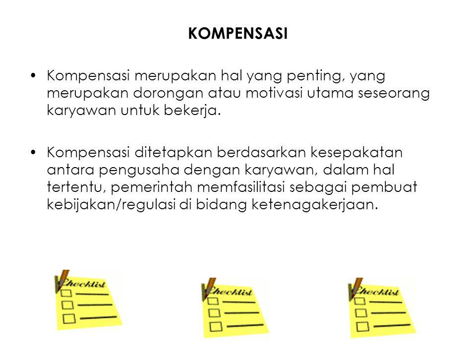 KOMPENSASI Kompensasi merupakan hal yang penting, yang merupakan dorongan atau motivasi utama seseorang karyawan untuk bekerja.