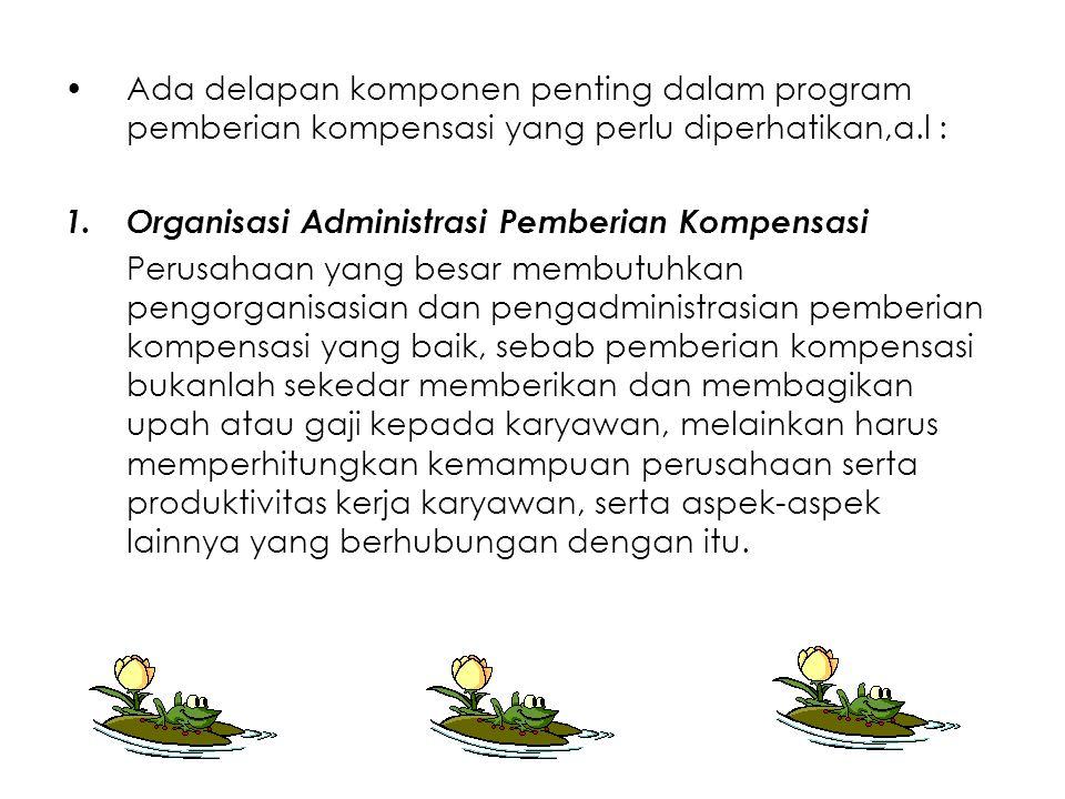 Ada delapan komponen penting dalam program pemberian kompensasi yang perlu diperhatikan,a.l :