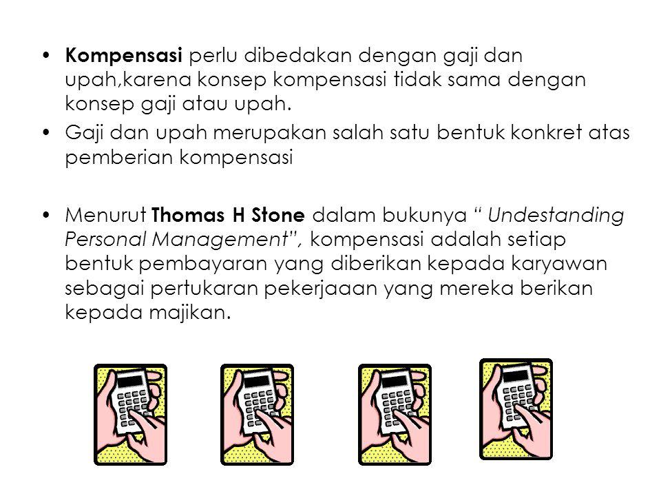 Kompensasi perlu dibedakan dengan gaji dan upah,karena konsep kompensasi tidak sama dengan konsep gaji atau upah.