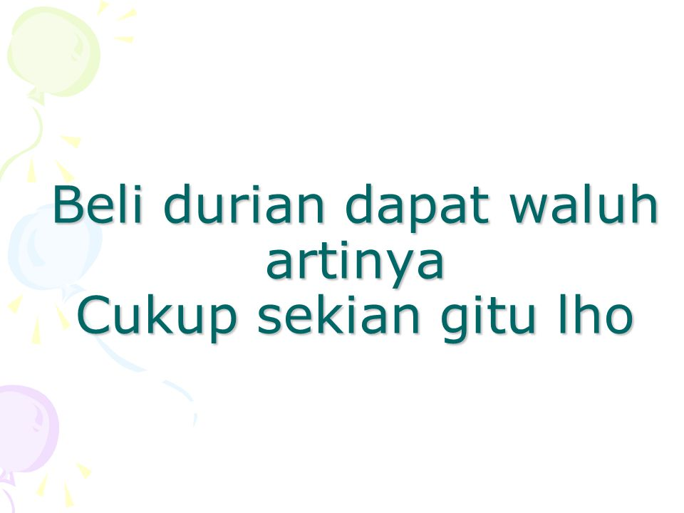 Beli durian dapat waluh artinya Cukup sekian gitu lho