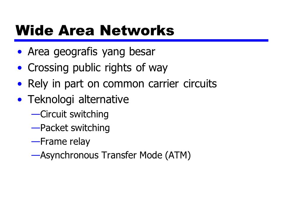 Wide Area Networks Area geografis yang besar