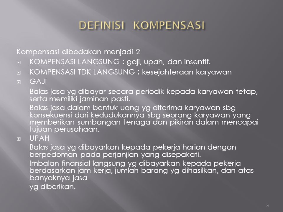 DEFINISI KOMPENSASI Kompensasi dibedakan menjadi 2. KOMPENSASI LANGSUNG : gaji, upah, dan insentif.
