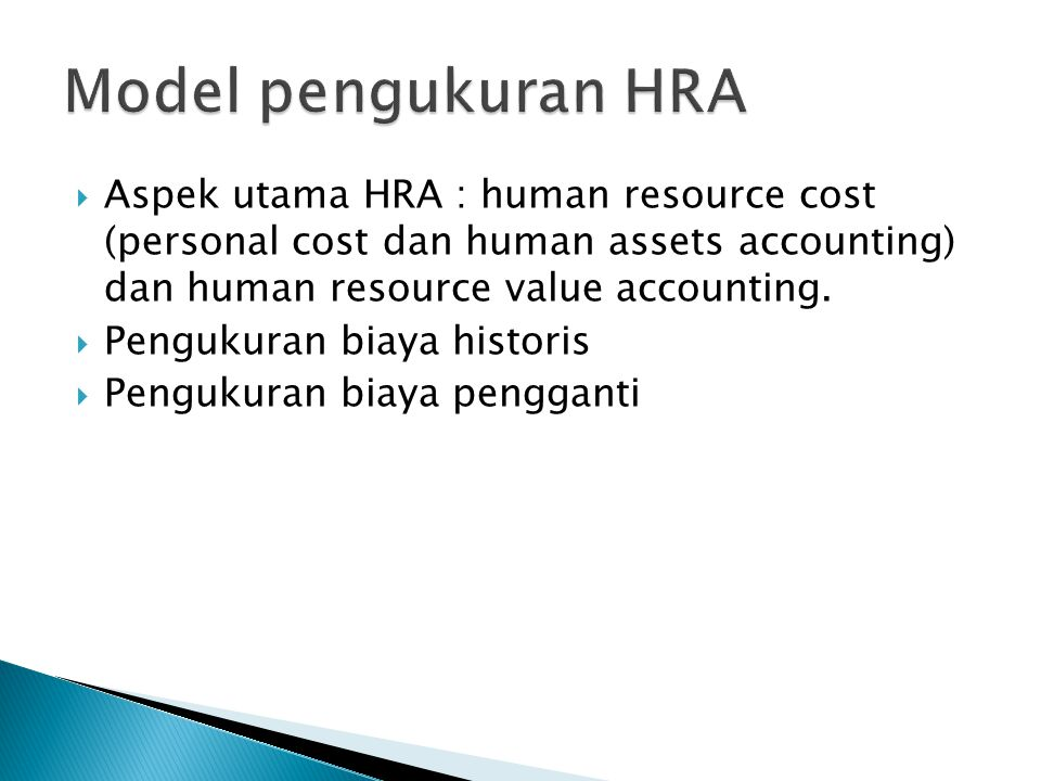 Model pengukuran HRA Aspek utama HRA : human resource cost (personal cost dan human assets accounting) dan human resource value accounting.