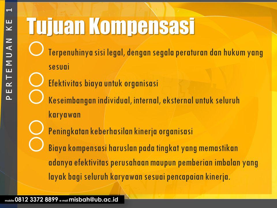 Tujuan Kompensasi Terpenuhinya sisi legal, dengan segala peraturan dan hukum yang sesuai. Efektivitas biaya untuk organisasi.