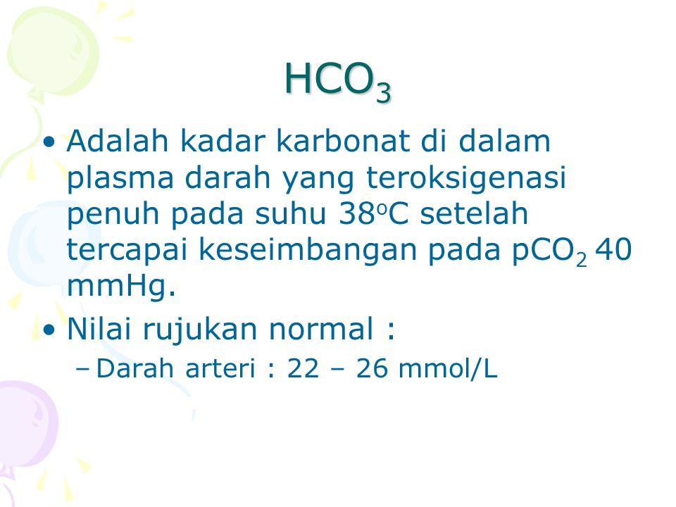 HCO3 Adalah kadar karbonat di dalam plasma darah yang teroksigenasi penuh pada suhu 38oC setelah tercapai keseimbangan pada pCO2 40 mmHg.