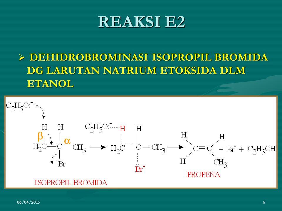 REAKSI E2 DEHIDROBROMINASI ISOPROPIL BROMIDA DG LARUTAN NATRIUM ETOKSIDA DLM ETANOL   09/04/2017